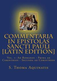 Commentaria in Epistolas Sancti Pauli Vol. I [Latin Edition]: Ad Romanos - Prima Ad Corinthios - Secunda Ad Corinthios