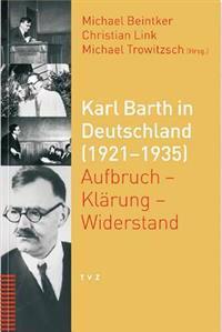 Karl Barth in Deutschland (1921-1935): Aufbruch - Klarung - Widerstand
