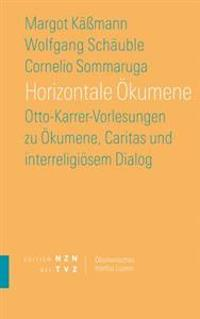 Horizontale Okumene: Otto-Karrer-Vorlesungen Zu Okumene, Caritas Und Interreligiosem Dialog