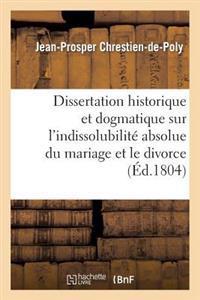 Dissertation Historique Et Dogmatique Sur L'Indissolubilite Absolue Du Mariage Et Le Divorce