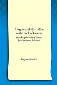 Allegory and Illustration in the Book of Genesis: Including the Book of Genesis for Convenient Reference