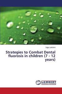 Strategies to Combat Dental Fluorosis in Children (7 - 12 Years)