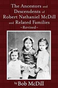 The Ancestors and Descendents of Robert Nathaniel MCDILL and Related Families