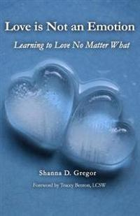 Love Is Not an Emotion: Learning to Love No Matter What