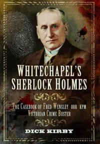 Whitechapel S Sherlock Holmes: The Casebook of Fred Wensley Obr, Kpm Victorian Crime Buster