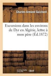 Excursions Dans Les Environs de Dyr En Algerie, Lettre a Mon Pere