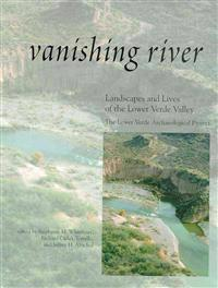 Vanishing River: Landscapes and Lives of the Lower Verde Valley -- The Lower Verde Valley Archaeological Project [With *]