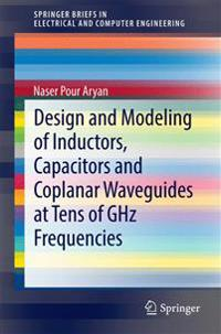 Design and Modeling of Inductors, Capacitors and Coplanar Waveguides at Tens of GHz Frequencies