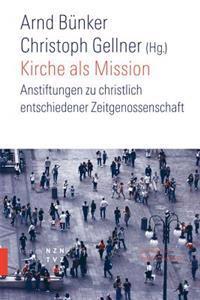 Kirche ALS Mission: Anstiftung Zu Christlich Entschiedener Zeitgenossenschaft