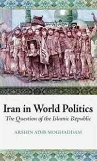 Iran in World Politics: The Question of the Islamic Republic