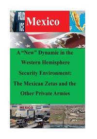 A New Dynamic in the Western Hemisphere Security Environment: The Mexican Zetas and the Other Private Armies