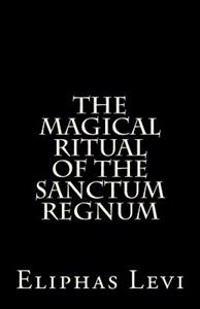 The Magical Ritual of the Sanctum Regnum: Interpreted by the Tarot Trumps