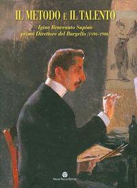 Il Metodo E Il Talento: Igino Benvenuto Supino Primo Direttore del Bargello (1896-1906)