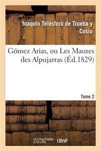 Gomez Arias, Ou Les Maures Des Alpujarras. Tome 2