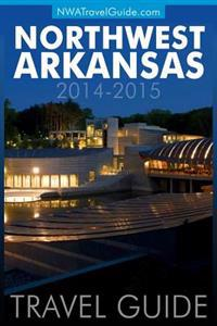 Northwest Arkansas Travel Guide: (Includes Bentonville, Eureka Springs, Fayetteville, Rogers, Springdale, Siloam Springs)