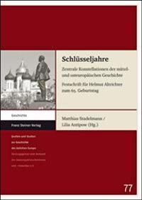 Schluesseljahre: Zentrale Konstellationen Der Mittel- Und Osteuropaischen Geschichte. Festschrift Fuer Helmut Altrichter Zum 65. Geburt