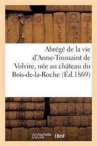 Abr�g� de la Vie d'Anne-Toussaint de Volvire, N�e Au Ch�teau Du Bois-De-La-Roche