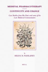 Medieval Pharmacotherapy - Continuity and Change: Case Studies from Ibn Sīnā And Some of His Late Medieval Commentators