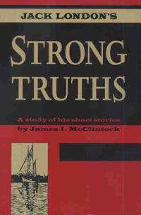 Jack London's Strong Truths: A Study of His Short Stories