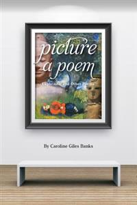 Picture a Poem: Ekphrastic and Other Poems