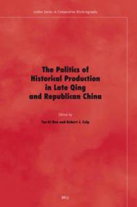 The Politics of Historical Production in Late Qing and Republican China