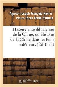 Histoire Ante-Diluvienne de La Chine, Ou Histoire de La Chine Dans Les Tems Anterieurs