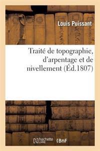 Traite de Topographie, D'Arpentage Et de Nivellement