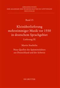 Kleinüberlieferung Mehrstimmiger Musik VOR 1550 in Deutschem Sprachgebiet, Lieferung IX: Neue Quellen Des Spätmittelalters Aus Deutschland Und Der Sch
