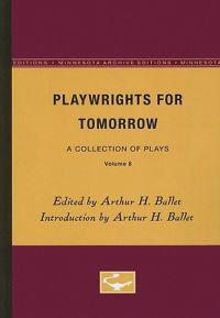 Playwrights for Tomorrow: A Collection of Plays, Volume 8