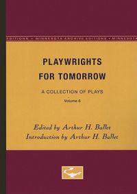 Playwrights for Tomorrow: A Collection of Plays, Volume 6