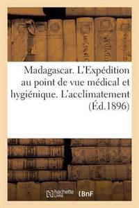 Madagascar. L'Expedition Au Point de Vue Medical Et Hygienique. L'Acclimatement Et La Colonisation