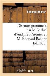 Discours Prononc�s Par M. Le Duc d'Audiffret-Pasquier Et M. �douard Bocher, Les 23 Et 28 Ao�t 1888