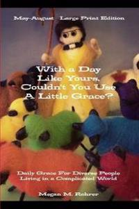 With a Day Like Yours, Couldn't You Use a Little Grace? May-August Large Print