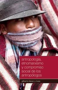 Antropologia, Etnomarxismo y Compromiso Social de los Antropologos