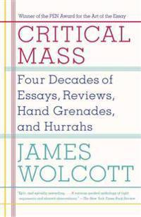 Critical Mass: Four Decades of Essays, Reviews, Hand Grenades, and Hurrahs