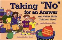 "Taking ""No"" for an Answer and Other Skills Children Need: 50 Games to Teach Family Skills"