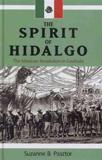 The Spirit of Hidalgo: The Mexican Revolution in Coahuila