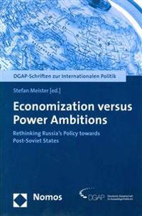 Economization Versus Power Ambitions: Rethinking Russia's Policy Towards Post-Soviet States