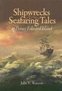Shipwrecks & Seafaring Tales of Prince Edward Island