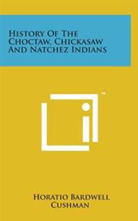 History of the Choctaw, Chickasaw and Natchez Indians
