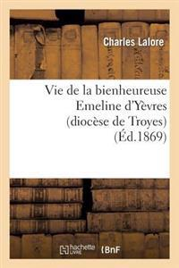 Vie de La Bienheureuse Emeline D'Yevres (Diocese de Troyes)