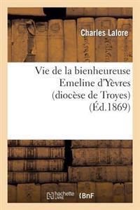 Vie de la Bienheureuse Emeline d'Y�vres (Dioc�se de Troyes)