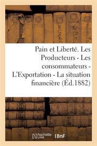 Pain Et Libert�. Les Producteurs - Les Consommateurs - l'Exportation - La Situation Financi�re -