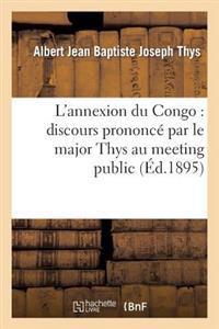 L'Annexion Du Congo: Discours Prononce Par Le Major Thys Au Meeting Public Et Contradictoire