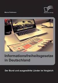 Informationsfreiheitsgesetze in Deutschland: Der Bund Und Ausgewahlte Lander Im Vergleich