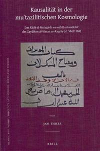 Kausalitat in Der Mu'tazilitischen Kosmologie: Das Kitāb Al-Mu'aththirāt Wa-Miftāḥ Al-Muskilāt Des Zayditen Al-Ḥasan A