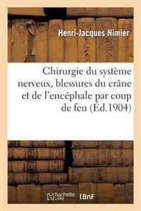 Chirurgie Du Systeme Nerveux, Blessures Du Crane Et de L'Encephale Par Coup de Feu