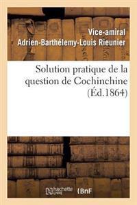 Solution Pratique de la Question de Cochinchine, Ou Fondation de la Politique Fran�aise