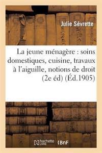 La Jeune Menagere: Soins Domestiques, Cuisine, Travaux A L'Aiguille, Notions de Droit Usuel