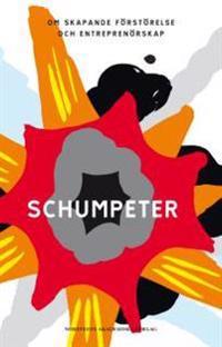 Schumpeter : om skapande förstörelse och entreprenörskap